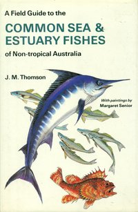 J. M. Thomson: A Field Guide to the Common Sea & Estuary Fishes of...